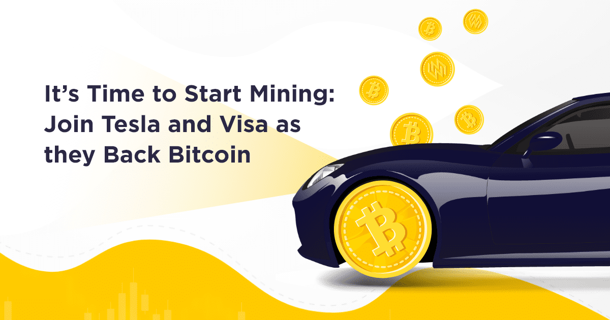 It's Time to Start Mining: Join Tesla and Visa as they Back Bitcoin