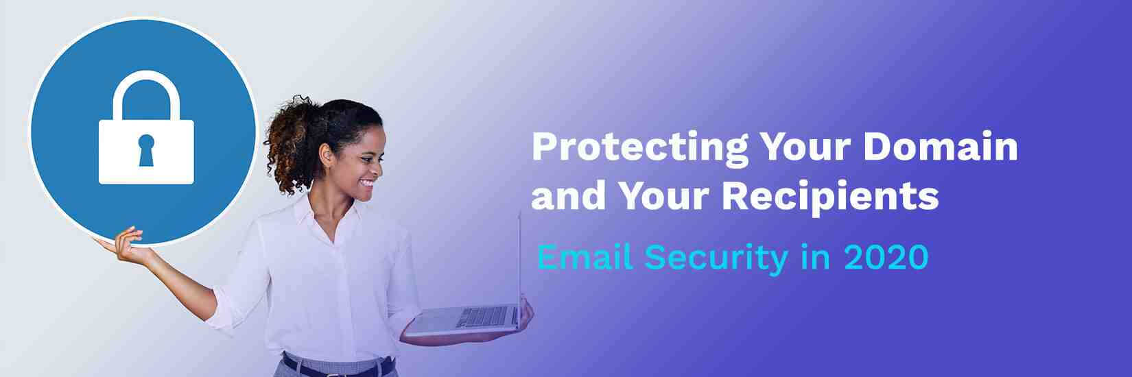 Email Security in 2020 Protecting Your Domain and Your Recipients