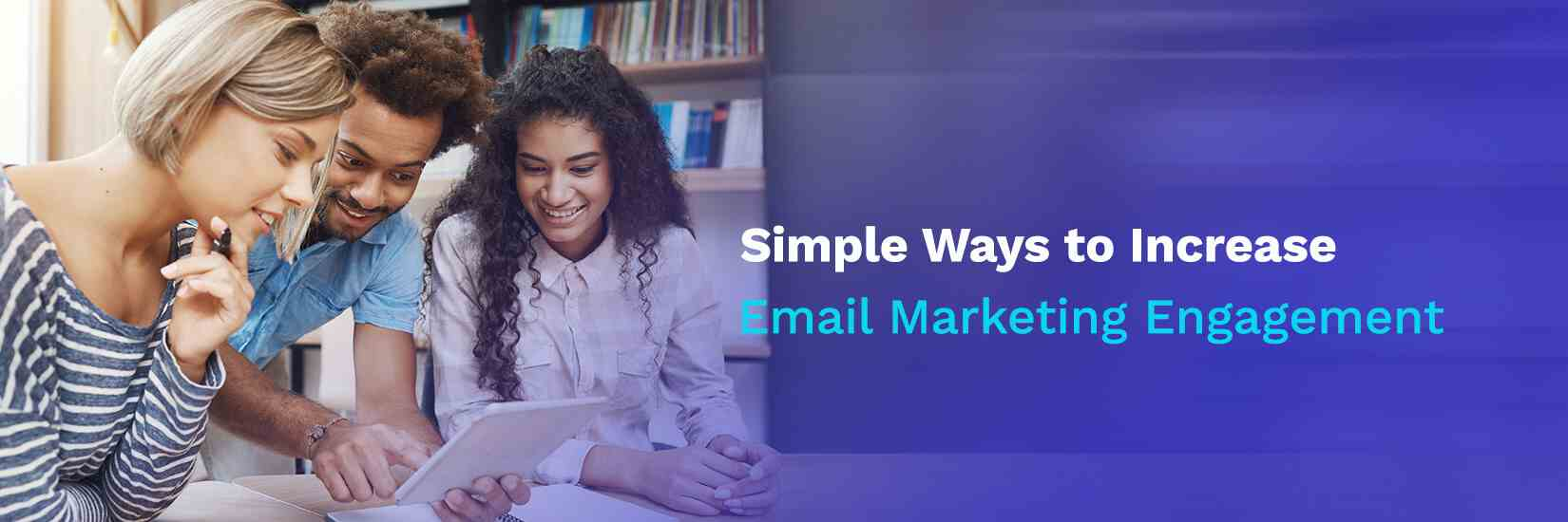Simple Ways to Increase Email Marketing Engagement